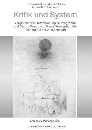 Kritik und System: Vergleichende Untersuchung zu Programm und Durchführung von Kants Konzeption der Philosophie als Wissenschaft