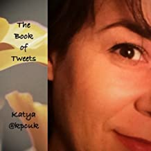 The Book of Tweets: Tweeting to a different tune - Katya @kpcuk (English Edition)