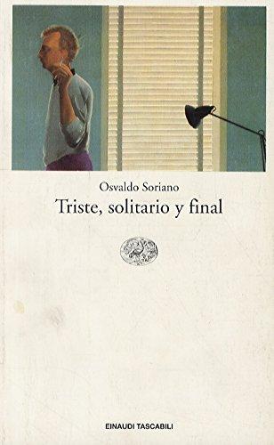 Soriano Osvaldo. - TRISTE, SOLITARIO Y FINAL. TRADUZIONE DI GLAUCO FELICI.