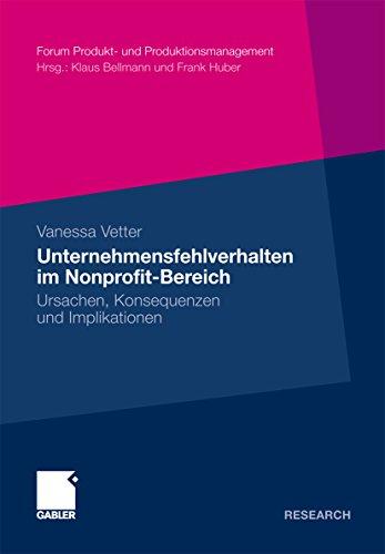 Unternehmensfehlverhalten im Nonprofit-Bereich: Ursachen, Konsequenzen und Implikationen (Forum Produkt- und Produktionsmanagement)