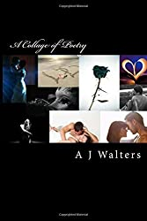 A Collage of Poetry by A J Walters (2015-05-02)