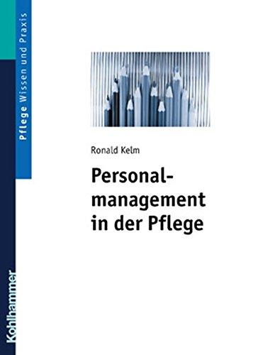 Personalmanagement in der Pflege: Band 1: Arbeitsrechtliche Grundlagen - Personalbeschaffung - Personalführung