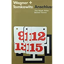 Anschluss; the Week Hitler Seized Vienna [By] Dieter Wagner [And] Gerhard Tomkowitz. Translated by Geoffrey Strachan