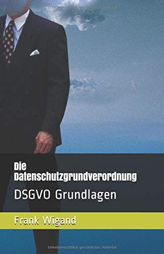Die Datenschutzgrundverordnung: DSGVO Grundlagen