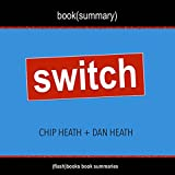 Summary of Switch: How to Change Things When Change Is Hard by Chip Heath & Dan Heath: Includes Analysis