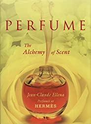 Perfume: The Alchemy of Scent by Jean-Claude Ellena (2012-01-26)