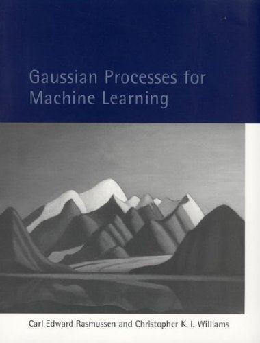 ({GAUSSIAN PROCESSES FOR MACHINE LEARNING}) [{ By (author) Carl Edward Rasmussen, By (author) Christopher K. I. Williams }] on [January, 2006]