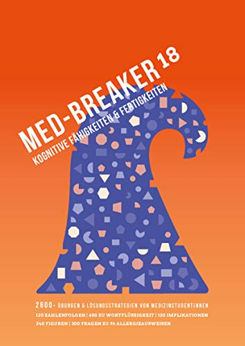 Med-Breaker 18 - MedAT 2019, Medizin studieren in Österreich: Lösungsstrategien, Leitfaden und 2.600 Übungen für eine effektive Vorbereitung auf den MedAT-H & MedAT-Z
