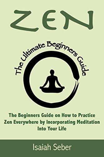 Zen: The Beginners Guide on How to Practice Zen Everywhere ...