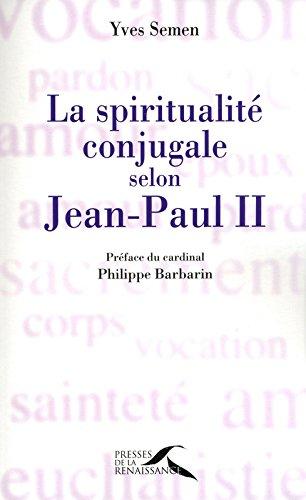 La spiritualité conjugale selon Jean-Paul II par Yves SEMEN
