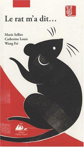 Le rat m'a dit... : La vraie histoire de l'horoscope chinois par Marie Sellier, Catherine Louis, Fei Wang