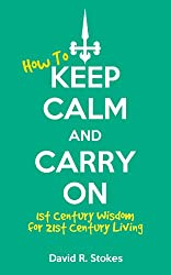 How to Keep Calm and Carry On: 1st Century Wisdom for 21st Century Living (English Edition)