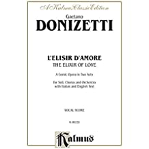 The Elixir of Love (L'Elisir D'Amore) - A Comic Opera in Two Acts: For Solo, Chorus/Choir and Orchestra with Italian and English Text (Vocal Score)
