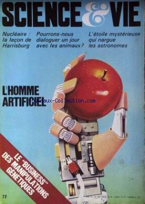 SCIENCE ET VIE [No 741] du 01/06/1979 - L'HOMME ARTIFICIEL - LE BUSINES DES MANIPULATIONS GENETIQUES - NUCLEAIRE - LA LECON DE HARRISBURG - POURRONS-NOUS DIALOGUER UN JOUR AVEC LES ANIMAUX - L'ETOILE MYSTERIEUSE QUI NARGUE LES ASTRONOMES.