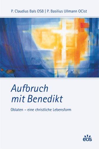 Preisvergleich Produktbild Aufbruch mit Benedikt: Oblaten - eine christliche Lebensform