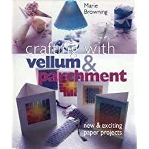 Crafting with Vellum & Parchment: New & Exciting Paper Projects by Marie Browning (2001-12-31)