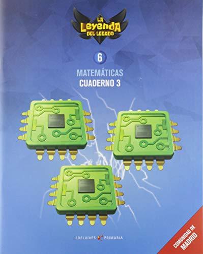Proyecto: La leyenda del Legado. Matemáticas 6. Cuaderno 3 : Comunidad de Madrid