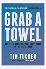 Grab A Towel: Christ-centred servant leadership for the 21st century Paperback