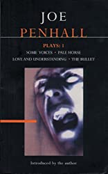 Penhall Plays: 1: Some Voices, Pale Horse, Love and Understanding, the Bullet