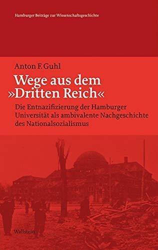 Wege aus dem »Dritten Reich«: Die Entnazifizierung der Hamburger Universität als ambivalente Nachgeschichte des Nationalsozialismus (Hamburger Beiträge zur Wissenschaftsgeschichte)