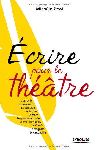 Écrire pour le théâtre: L'absurde, le boulevard, la comédie, le drame, la farce, le grand spectacle, le one-man show...