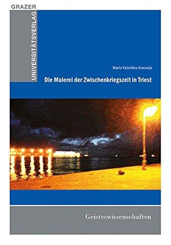 Die Malerei der Zwischenkriegszeit in Triest (Grazer Universitätsverlag - Reihe Habilitationen, Dissertationen, Diplomarbeiten)