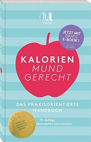Kalorien mundgerecht: Das praxisorientierte Handbuch für das tägliche Essen und Trinken