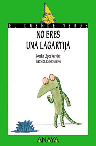 No eres una lagartija (Literatura Infantil (6-11 Años) - El Duende Verde nº 97) por Concha López Narváez