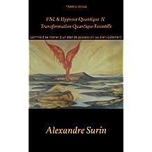 Transformation Quantique Essentielle: comment se libérer d'un état de possession ou d'envoûtement par la PNL et l'hypnose quantique. (PNL et Hypnose Quantique t. 2)