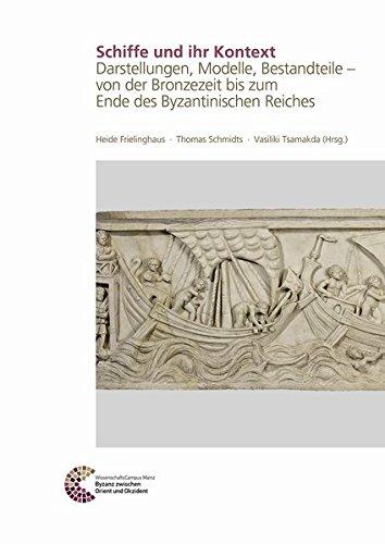 Schiffe und ihr Kontext: Darstellungen, Modelle, Bestandteile - von der Bronzezeit bis zum Ende des Byzantinischen Reiches (Römisch Germanisches Zentralmuseum / Byzanz zwischen Orient und Okzident)