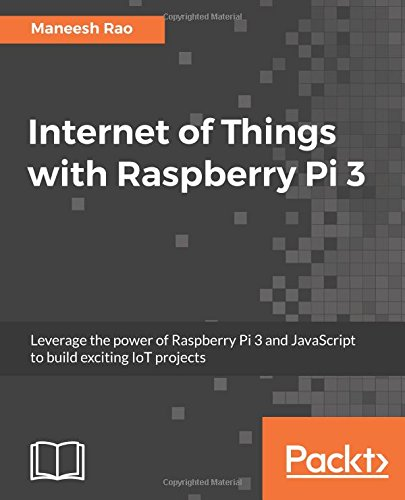 Preisvergleich Produktbild Internet of Things with Raspberry Pi 3: Leverage the power of Raspberry Pi 3 and JavaScript to build exciting IoT projects (English Edition)