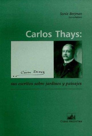 Carlos Thays: Sus Escritos Sobre Jardines y Paisajes
