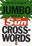 The Sixth Penguin Jumbo Book of The Sun Crosswords: No.6 (Penguin Crosswords)