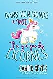 Dans mon monde à moi il n'y a que des Licornes: Un cahier avec une réglure seyès parfait pour la rentrée scolaire au Motif Licorne pour fans