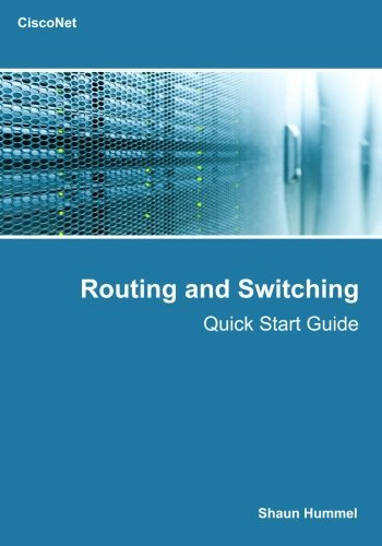 Routing and Switching: Quick Start Fundamentals Guide (Quick Start Series) by Shaun L Hummel (2015-10-12)