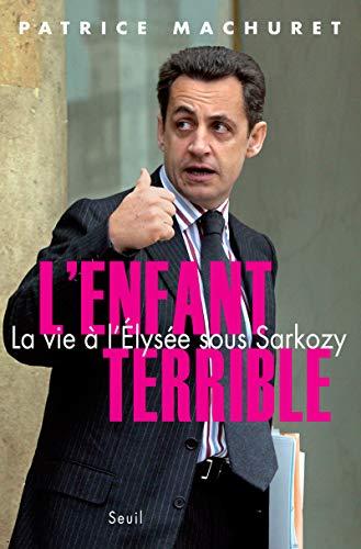 L'Enfant terrible. La vie à l'Elysée sous Sarkozy par Patrice Machuret