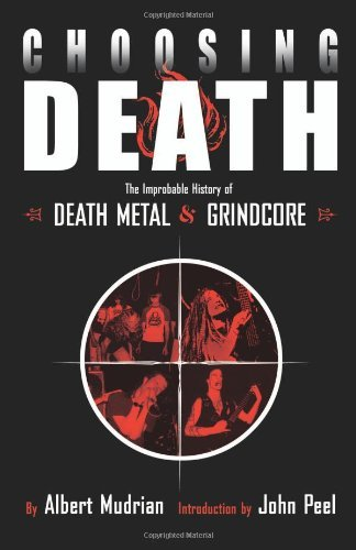 Choosing Death: The Improbable History of Death Metal and Grindcore by Albert Mudrian (2004-10-01)