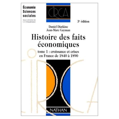 HISTOIRE DES FAITS ECONOMIQUES. Tome 1, croissance et crises en France de 1840 à 1890, 3ème édition