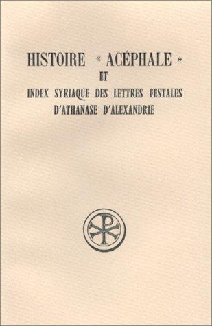 HISTOIRE  ACEPHALE  ET INDEX SYRIAQUE DES LETTRES FESTALES D'ATHANASE D'ALEXANDRIE. Edition trilingue français-latin-syriaque