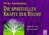 Die spirituellen Kräfte der Bäume: Urkräfte und Heilwirkungen - Petra Sonnenberg