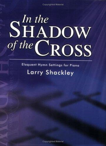 In the Shadow of the Cross: Eloquent Hymn Einstellungen für Klavier