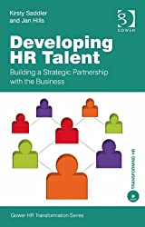 Developing HR Talent: Building a Strategic Partnership with the Business (Gower HR Transformation Series)