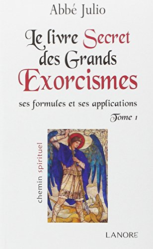 Le livre secret des grands exorcismes : Ses formules et ses applications Tome 1