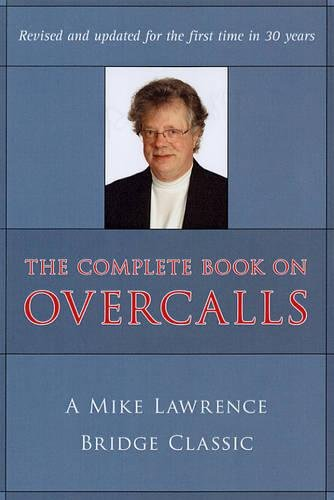 Complete Book on Overcalls at Contract Bridge: A Mike Lawrence Classic (Revised, Updated) (Mike Lawrence Bridge)