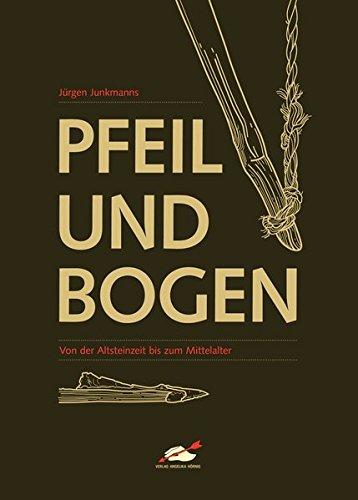 Pfeil und Bogen: Von der Altsteinzeit bis zum Mittelalter