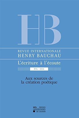 Revue internationale Henry Bauchau n°6 - 2015: Aux sources de la création poétique