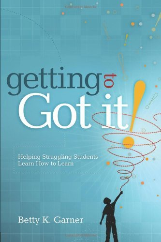 "Getting to ""Got It!"": Helping Struggling Students Learn How to Learn by Betty K. Garner (30-Nov-2007) Paperback"