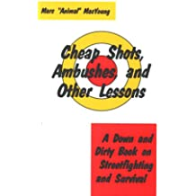 Cheap Shots, Ambushes, and Other Lessons: A Down and Dirty Book on Streetfighting & Survival: A Down and Dirty Book on Streetfighting and Survival