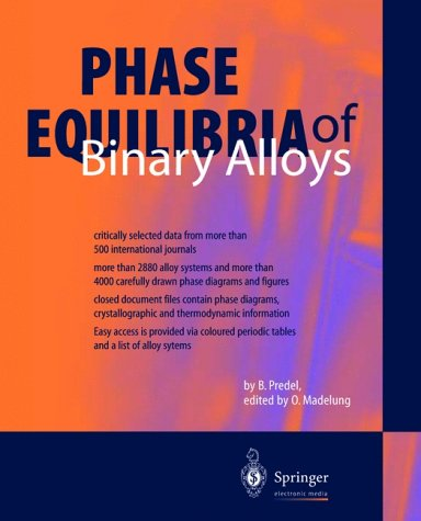 Phase Equilibria of Binary Alloys. CD-ROM für Windows 95/98/ME/XP: critically selected data from more than 500 international journals / more than 2880 alloy systems and more than 4000 carefully drawn phase diagrams and figures / closed document files contain phase diagrams, crystallographic and thermodynamic information / Easy access is provided via coloured periodic tables and a list of alloy systems