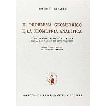 Il Problema Geometrico E La Geometria Analitica. Testo Di Complementi Di Matematica. Per Il Liceo Scientifico